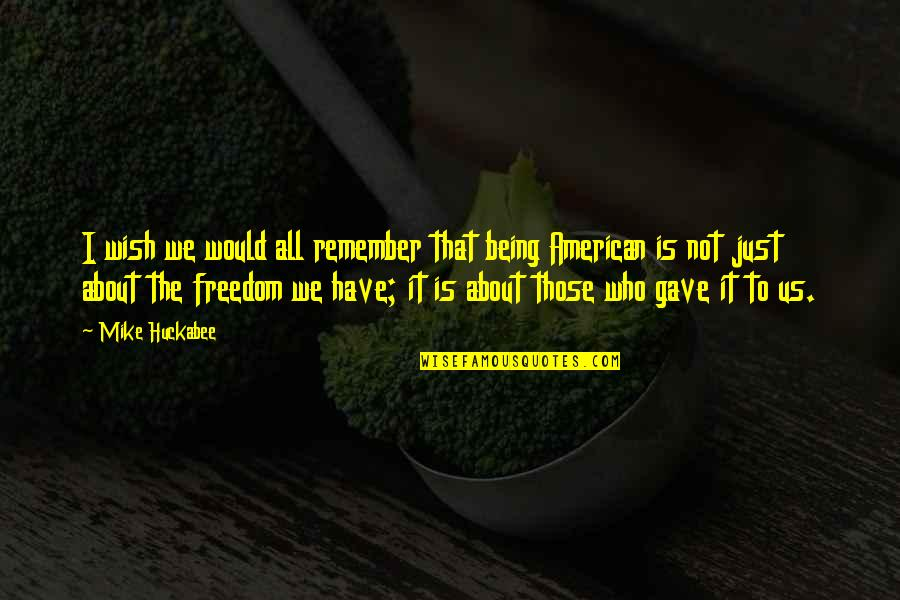 It's All About Us Quotes By Mike Huckabee: I wish we would all remember that being