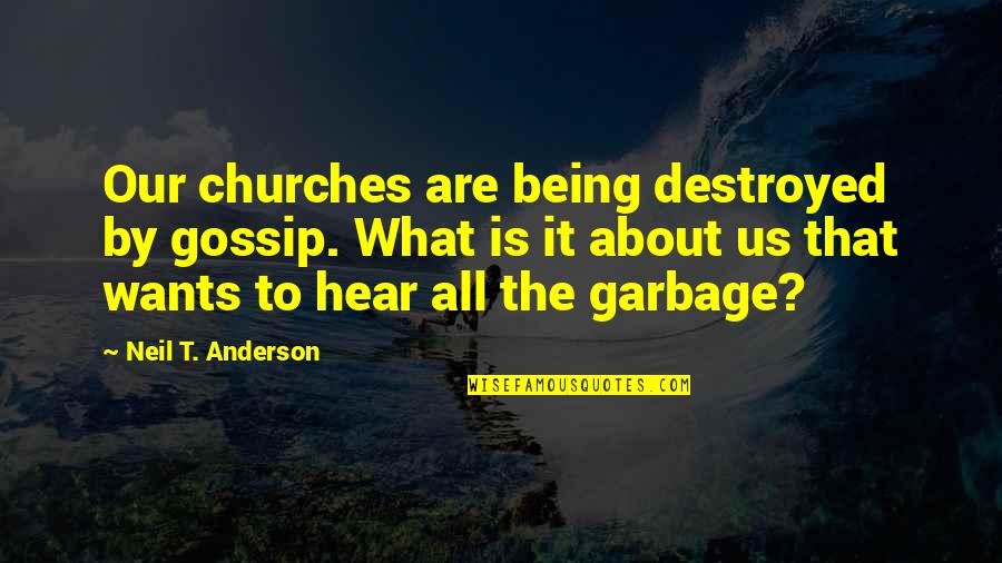 It's All About Us Quotes By Neil T. Anderson: Our churches are being destroyed by gossip. What