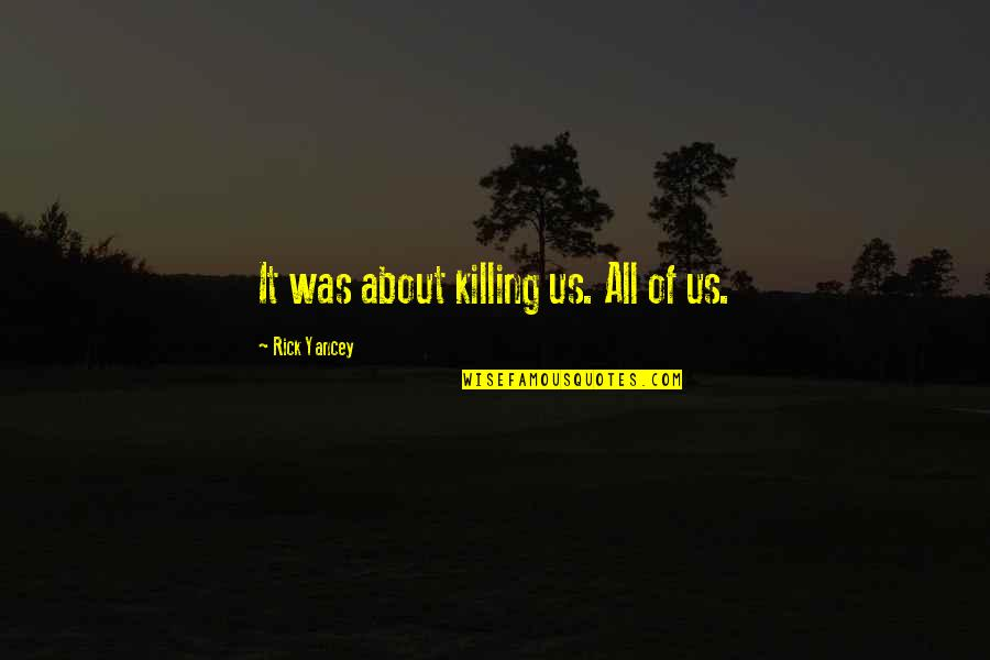 It's All About Us Quotes By Rick Yancey: It was about killing us. All of us.