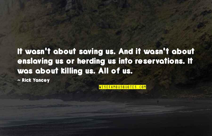 It's All About Us Quotes By Rick Yancey: It wasn't about saving us. And it wasn't
