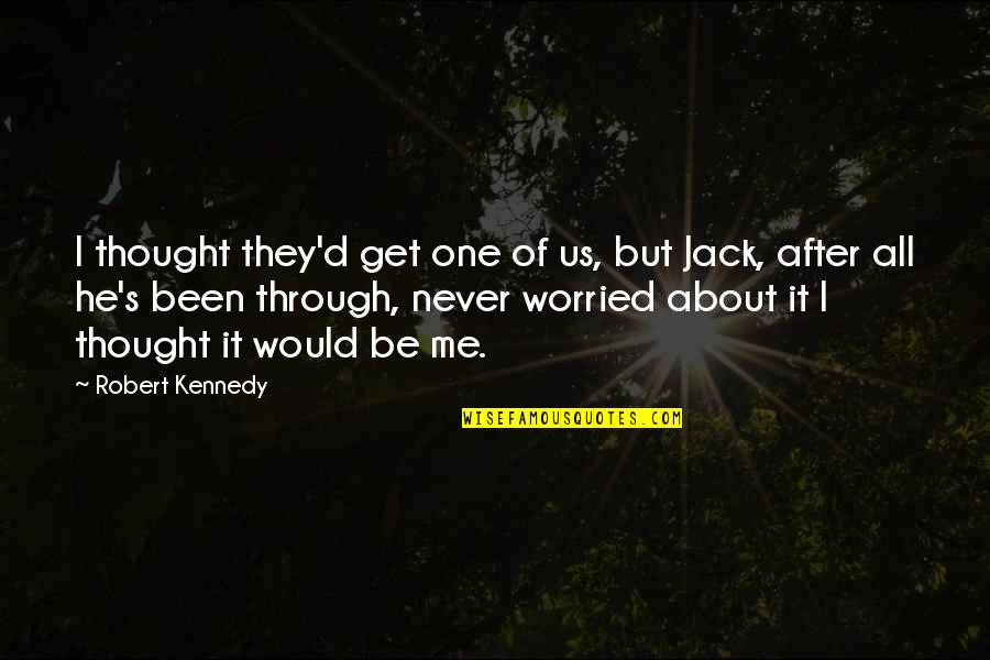 It's All About Us Quotes By Robert Kennedy: I thought they'd get one of us, but