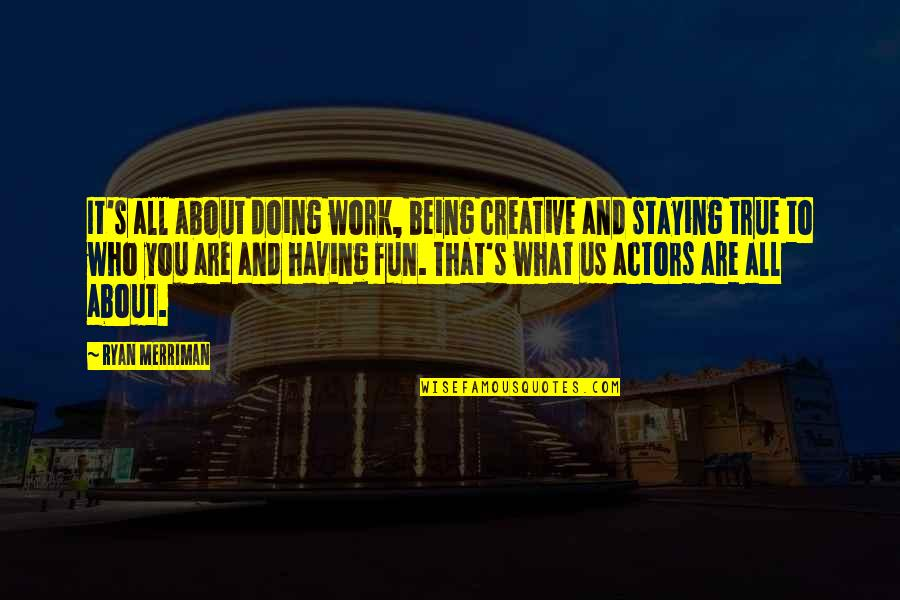 It's All About Us Quotes By Ryan Merriman: It's all about doing work, being creative and