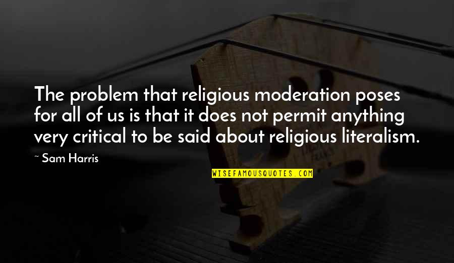 It's All About Us Quotes By Sam Harris: The problem that religious moderation poses for all