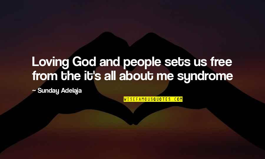 It's All About Us Quotes By Sunday Adelaja: Loving God and people sets us free from
