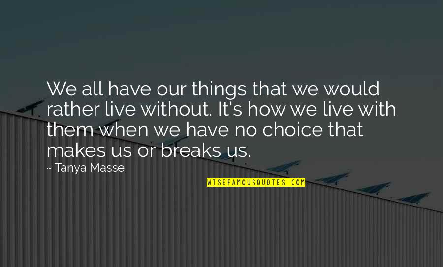 It's All About Us Quotes By Tanya Masse: We all have our things that we would
