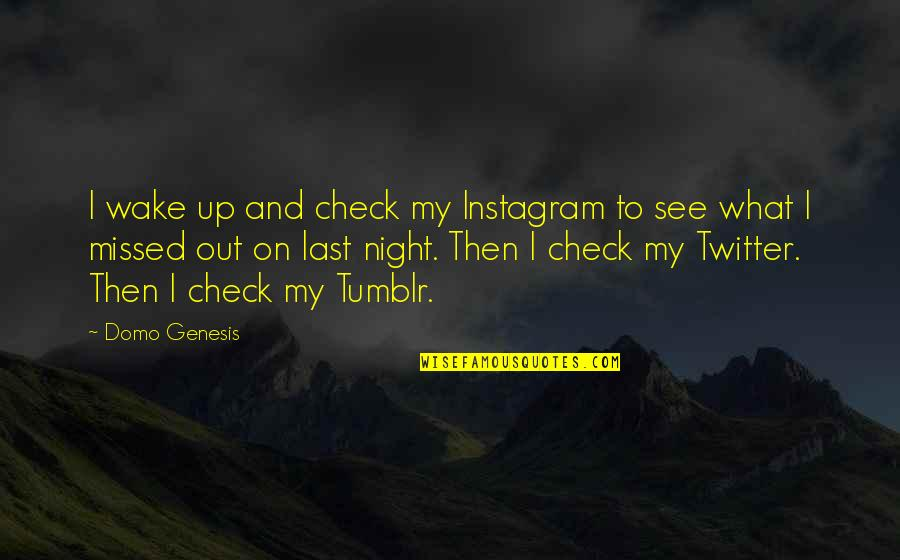 It's All Over Now Tumblr Quotes By Domo Genesis: I wake up and check my Instagram to