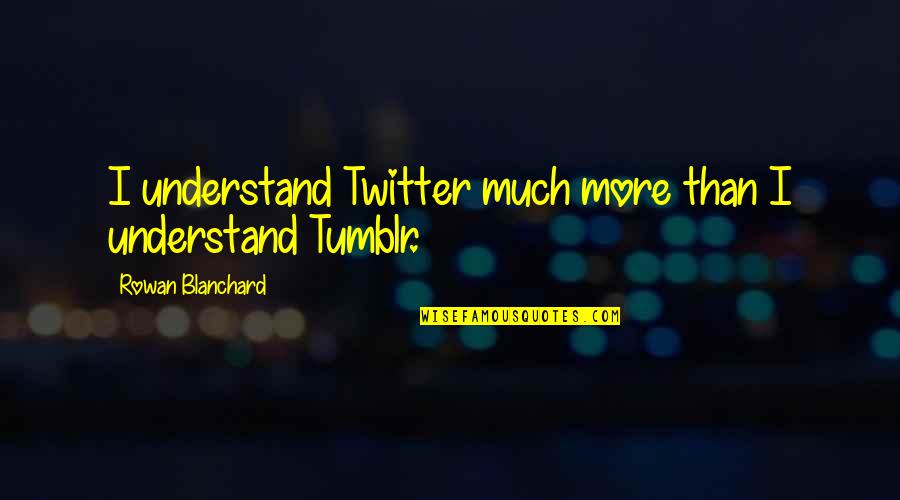 It's All Over Now Tumblr Quotes By Rowan Blanchard: I understand Twitter much more than I understand