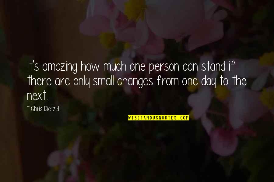 It's Amazing How One Person Quotes By Chris Dietzel: It's amazing how much one person can stand