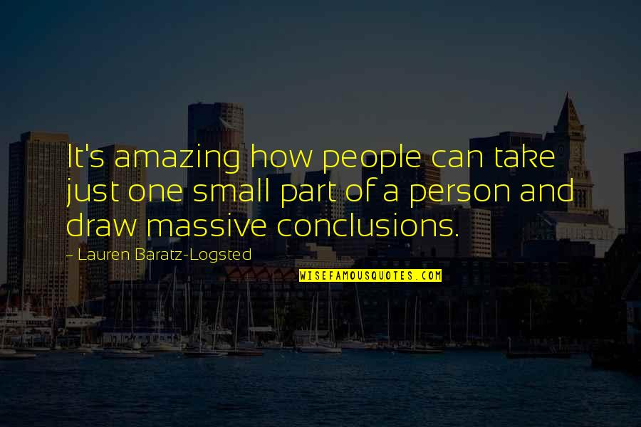 It's Amazing How One Person Quotes By Lauren Baratz-Logsted: It's amazing how people can take just one