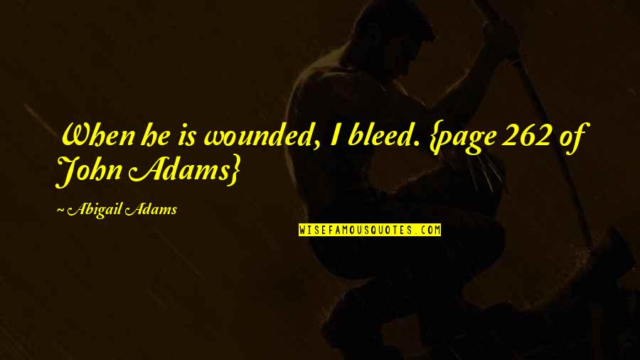 It's Amazing What A Smile Can Hide Quotes By Abigail Adams: When he is wounded, I bleed. {page 262