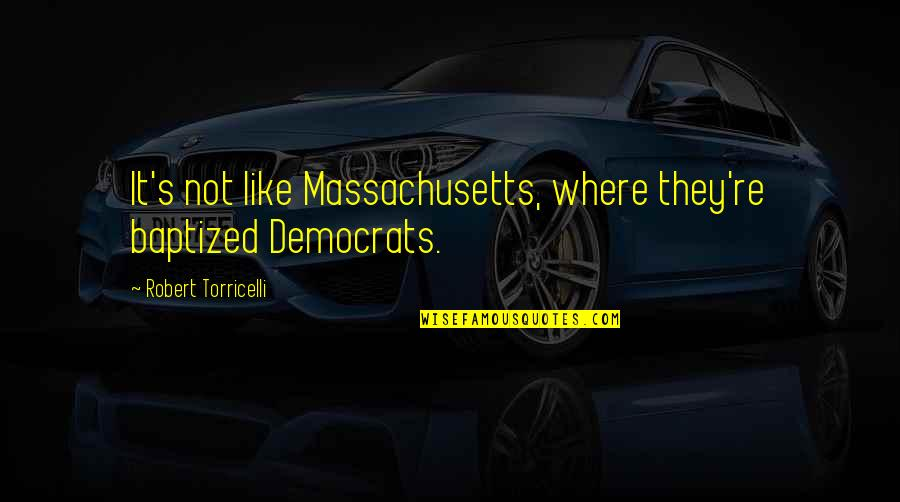 It's Amazing What A Smile Can Hide Quotes By Robert Torricelli: It's not like Massachusetts, where they're baptized Democrats.