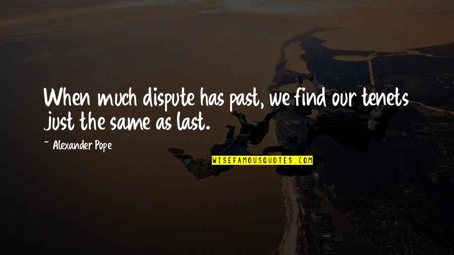 It's Been A Year Since Quotes By Alexander Pope: When much dispute has past, we find our
