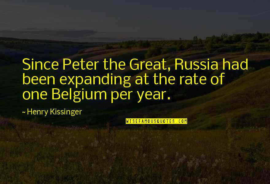 It's Been A Year Since Quotes By Henry Kissinger: Since Peter the Great, Russia had been expanding