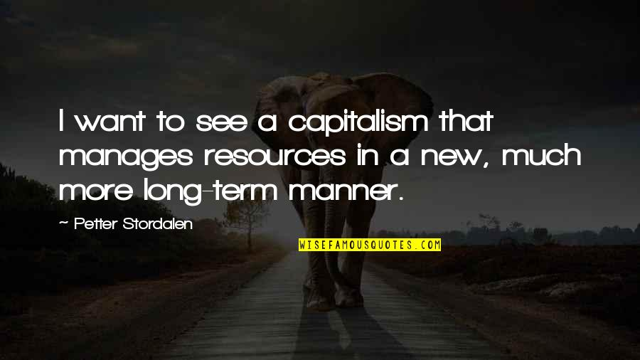 It's Been A Year Since Quotes By Petter Stordalen: I want to see a capitalism that manages