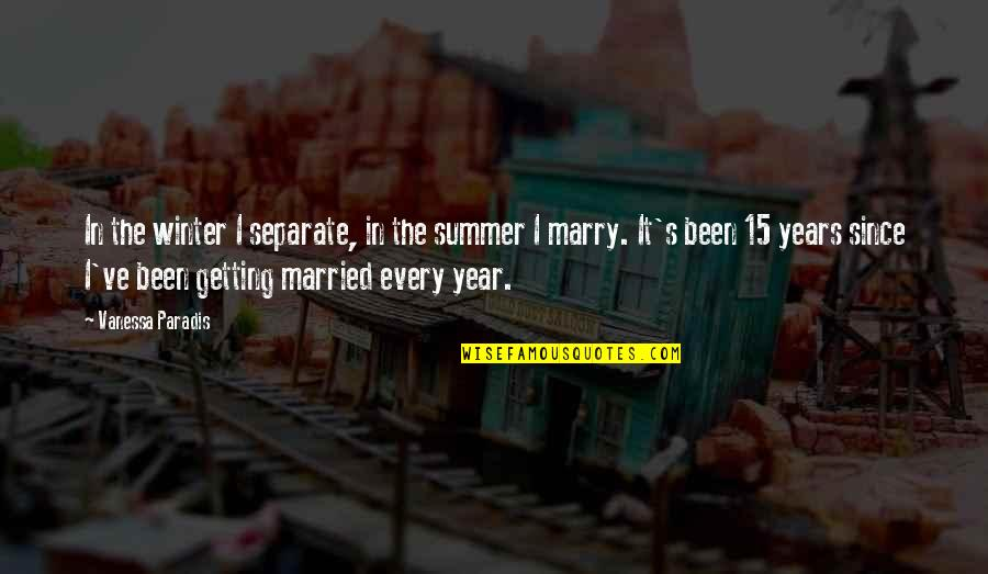 It's Been A Year Since Quotes By Vanessa Paradis: In the winter I separate, in the summer
