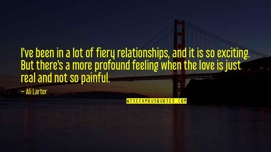 It's Been Real Quotes By Ali Larter: I've been in a lot of fiery relationships,