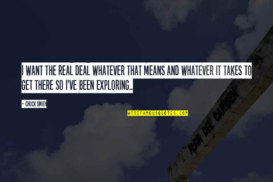 It's Been Real Quotes By Chuck Smith: I want the real deal whatever that means