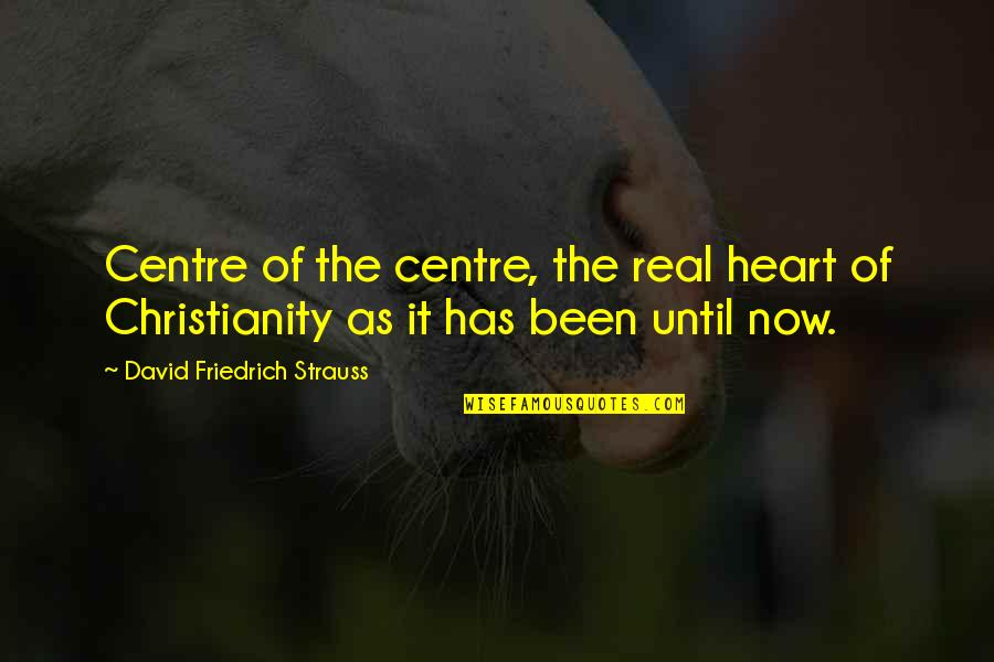It's Been Real Quotes By David Friedrich Strauss: Centre of the centre, the real heart of
