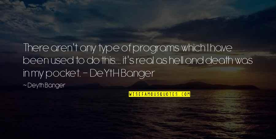 It's Been Real Quotes By Deyth Banger: There aren't any type of programs which I