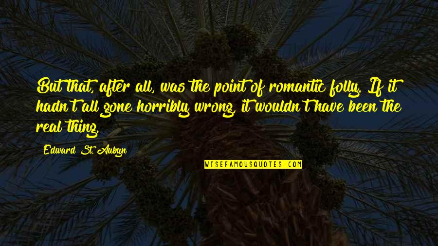 It's Been Real Quotes By Edward St. Aubyn: But that, after all, was the point of