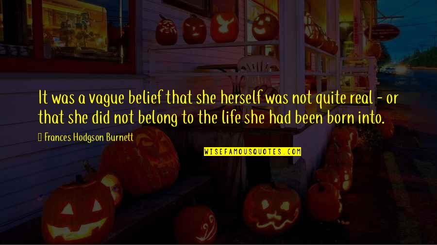 It's Been Real Quotes By Frances Hodgson Burnett: It was a vague belief that she herself