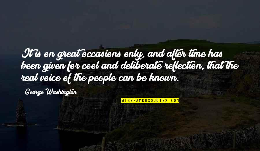 It's Been Real Quotes By George Washington: It is on great occasions only, and after