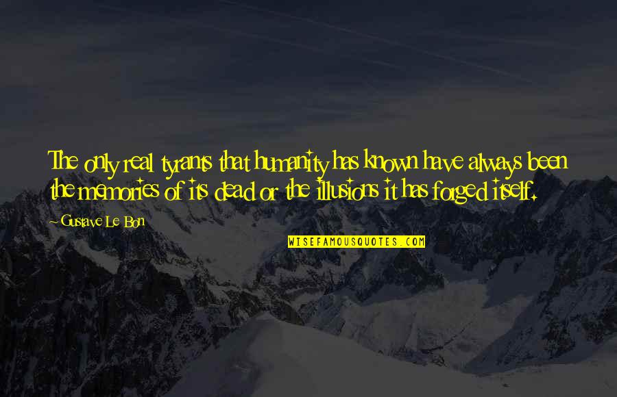 It's Been Real Quotes By Gustave Le Bon: The only real tyrants that humanity has known