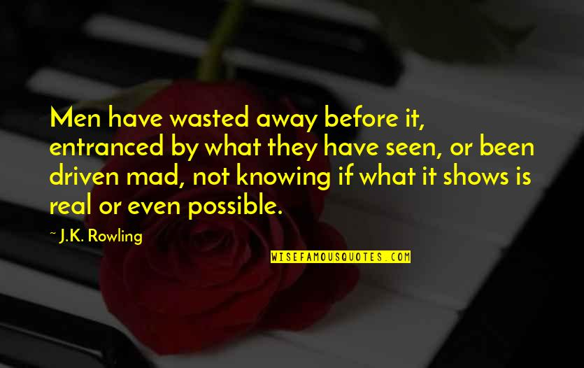 It's Been Real Quotes By J.K. Rowling: Men have wasted away before it, entranced by
