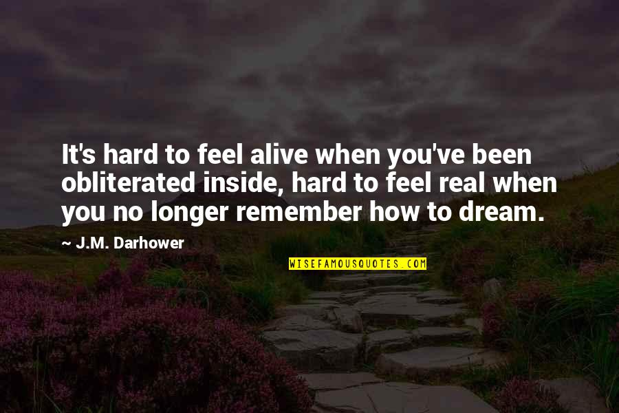 It's Been Real Quotes By J.M. Darhower: It's hard to feel alive when you've been