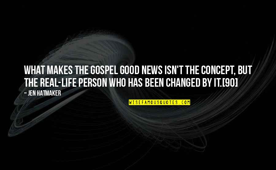 It's Been Real Quotes By Jen Hatmaker: What makes the gospel good news isn't the