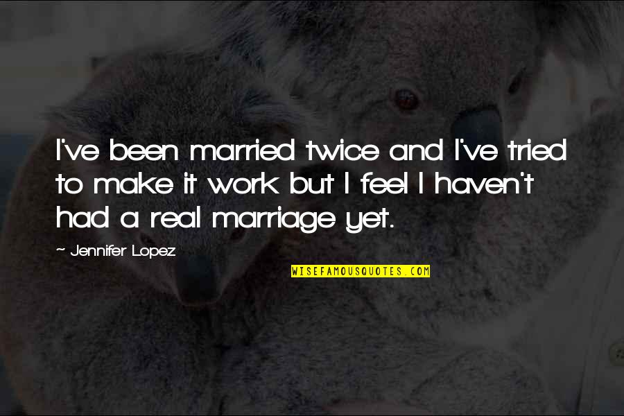 It's Been Real Quotes By Jennifer Lopez: I've been married twice and I've tried to