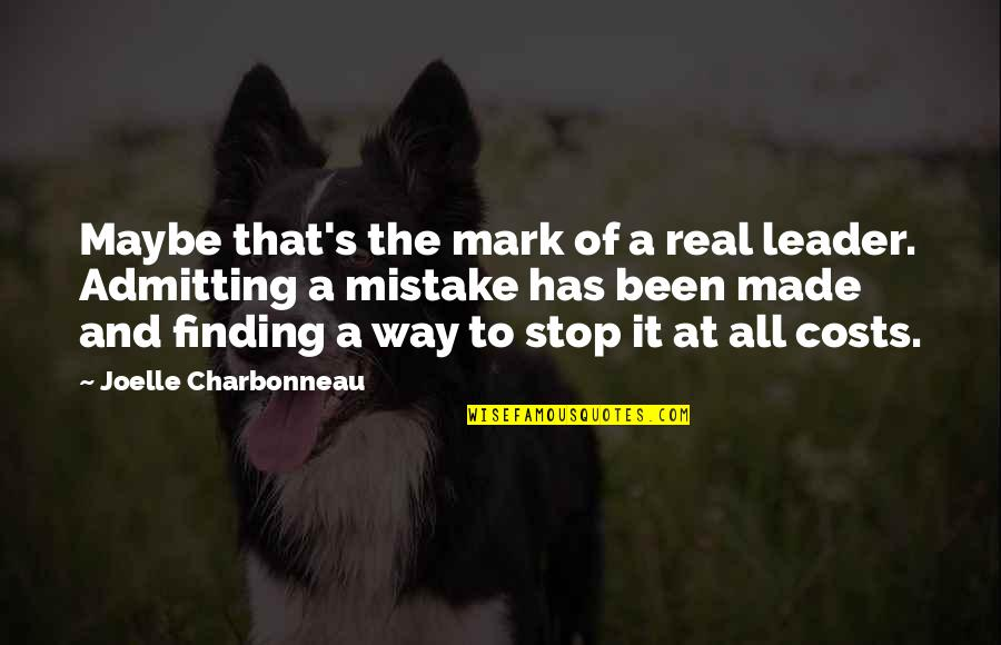 It's Been Real Quotes By Joelle Charbonneau: Maybe that's the mark of a real leader.