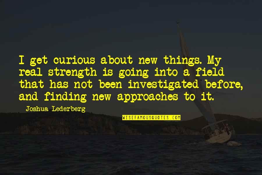 It's Been Real Quotes By Joshua Lederberg: I get curious about new things. My real
