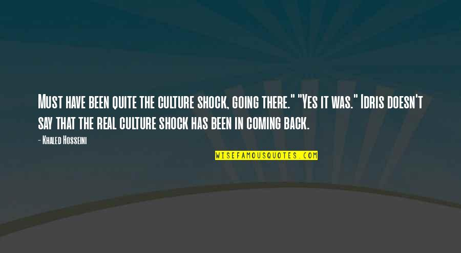 It's Been Real Quotes By Khaled Hosseini: Must have been quite the culture shock, going