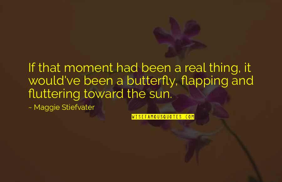 It's Been Real Quotes By Maggie Stiefvater: If that moment had been a real thing,