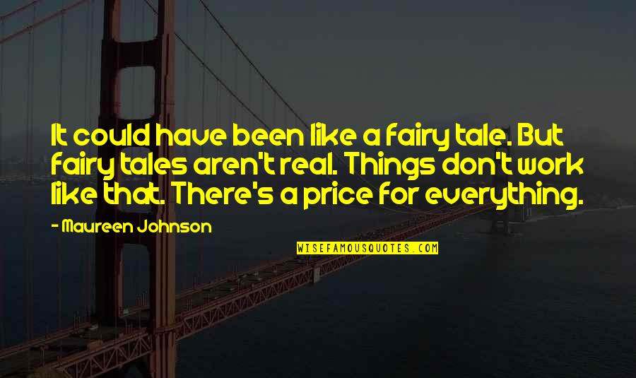 It's Been Real Quotes By Maureen Johnson: It could have been like a fairy tale.