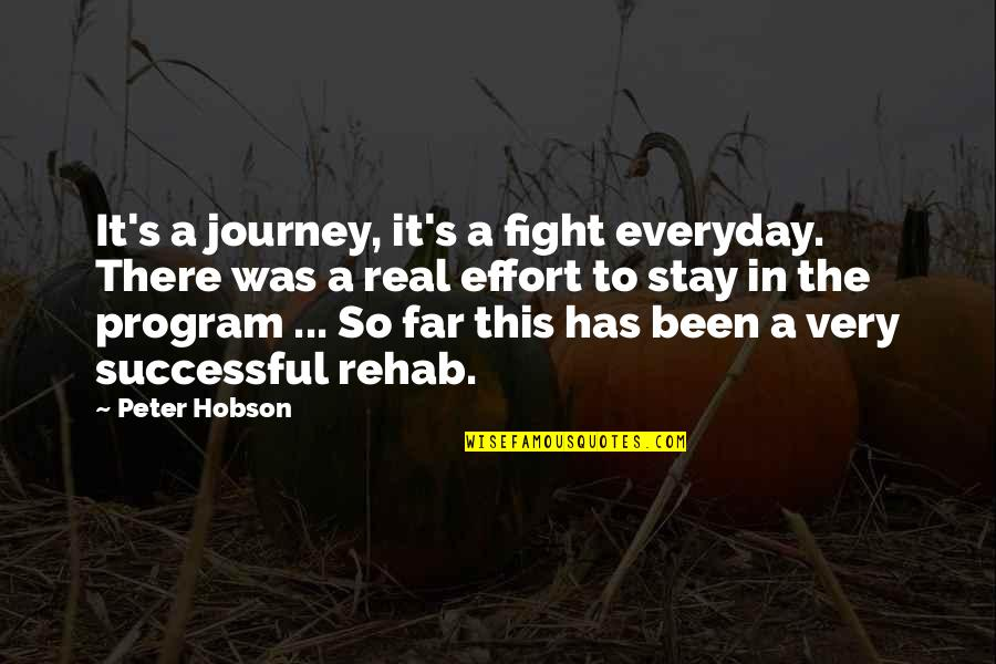 It's Been Real Quotes By Peter Hobson: It's a journey, it's a fight everyday. There