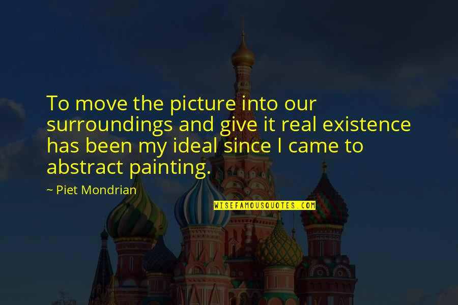 It's Been Real Quotes By Piet Mondrian: To move the picture into our surroundings and