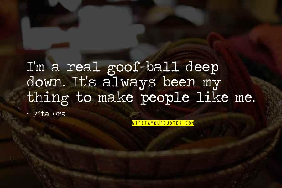 It's Been Real Quotes By Rita Ora: I'm a real goof-ball deep down. It's always