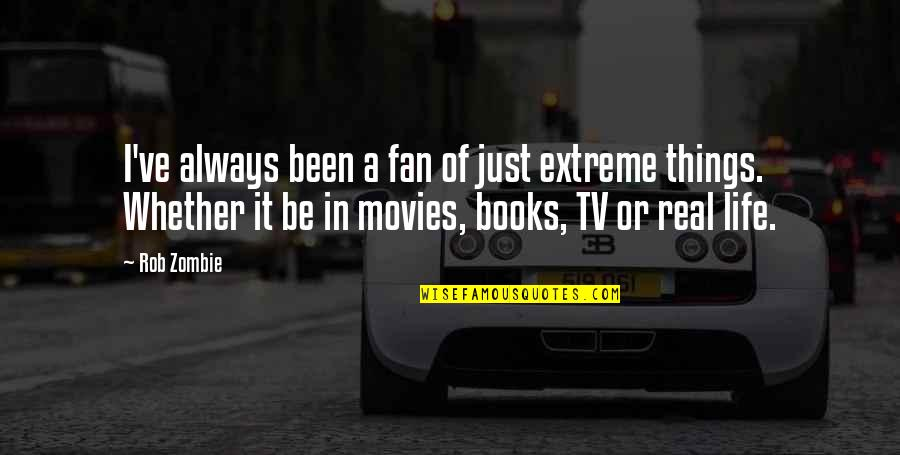 It's Been Real Quotes By Rob Zombie: I've always been a fan of just extreme
