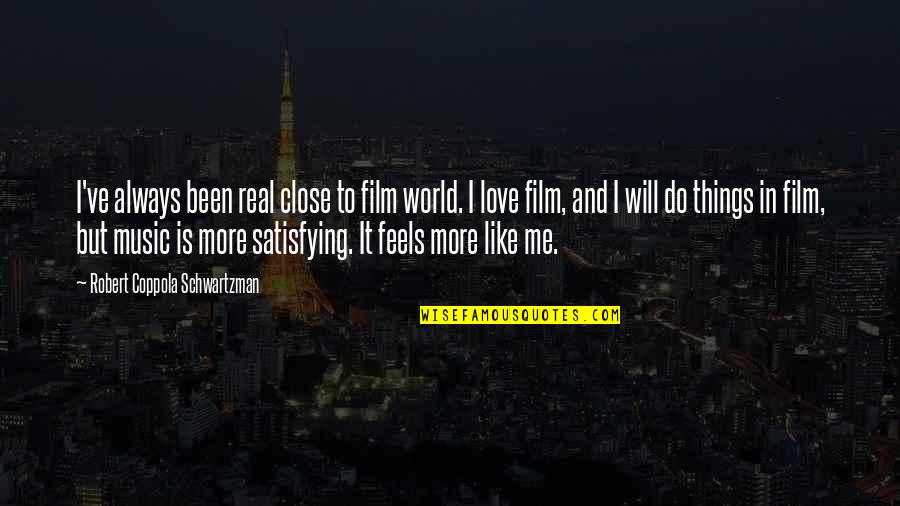 It's Been Real Quotes By Robert Coppola Schwartzman: I've always been real close to film world.