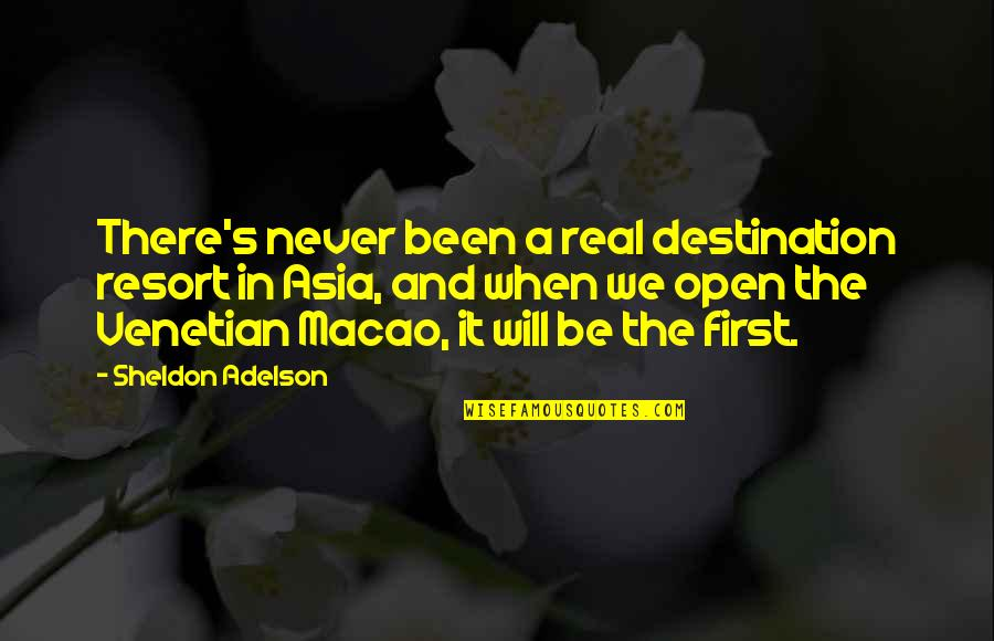 It's Been Real Quotes By Sheldon Adelson: There's never been a real destination resort in