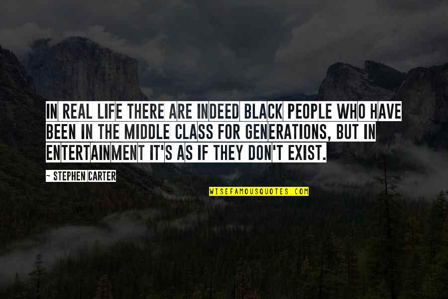 It's Been Real Quotes By Stephen Carter: In real life there are indeed black people