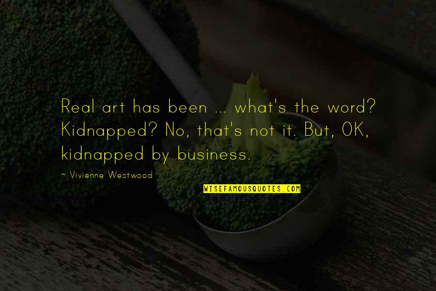 It's Been Real Quotes By Vivienne Westwood: Real art has been ... what's the word?