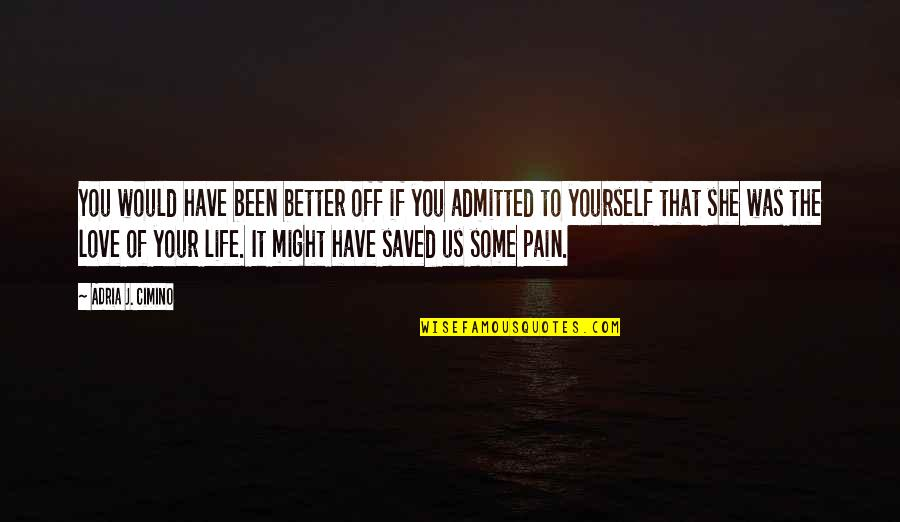 It's Better To Love Yourself Quotes By Adria J. Cimino: You would have been better off if you