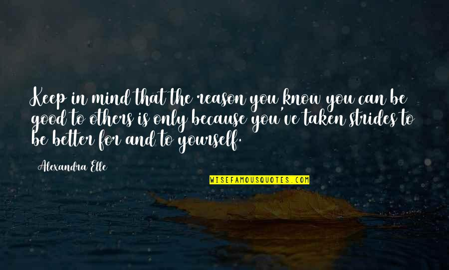 It's Better To Love Yourself Quotes By Alexandra Elle: Keep in mind that the reason you know