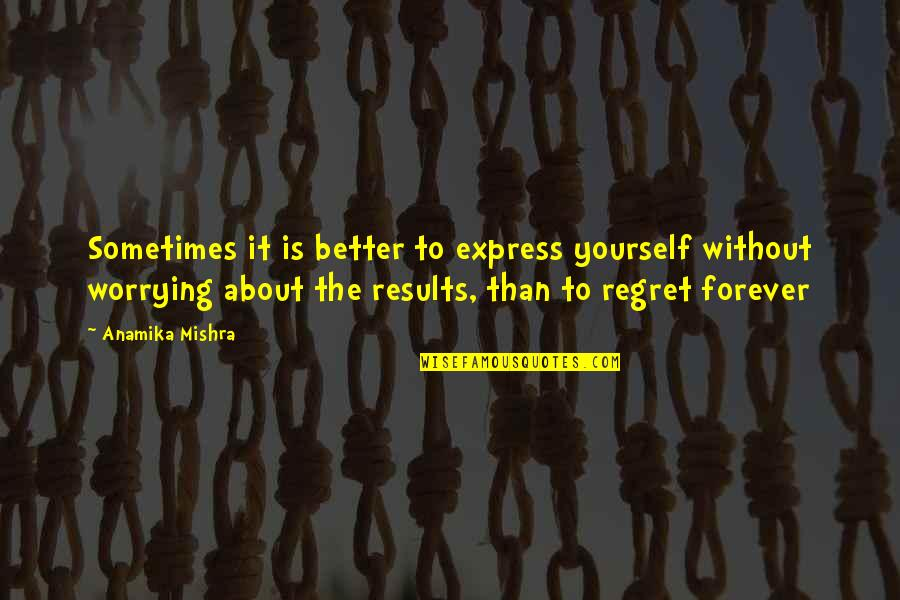 It's Better To Love Yourself Quotes By Anamika Mishra: Sometimes it is better to express yourself without