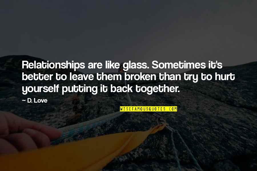 It's Better To Love Yourself Quotes By D. Love: Relationships are like glass. Sometimes it's better to