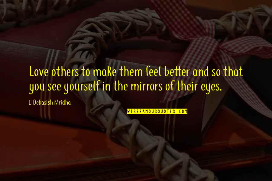 It's Better To Love Yourself Quotes By Debasish Mridha: Love others to make them feel better and