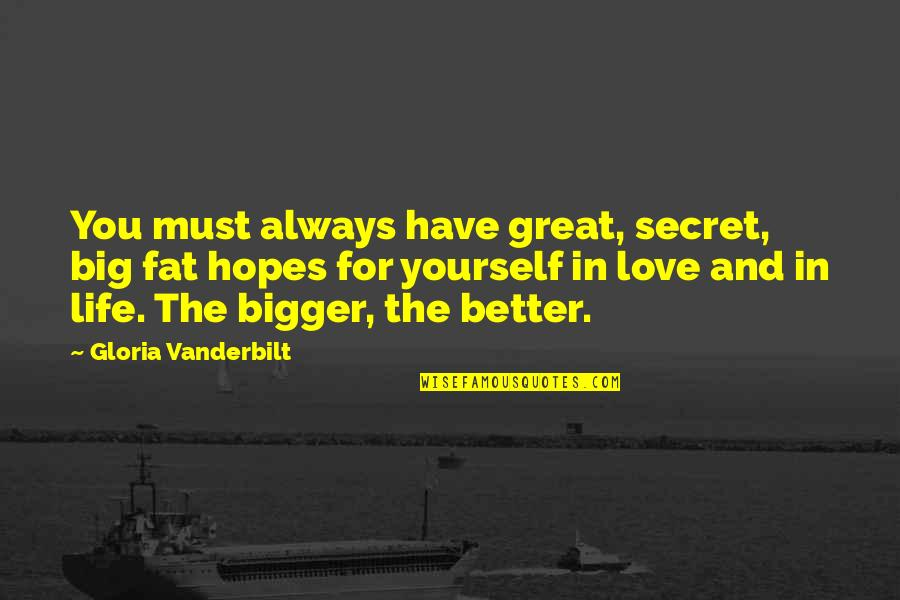 It's Better To Love Yourself Quotes By Gloria Vanderbilt: You must always have great, secret, big fat